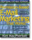 Permission-Based E-Mail Marketing That Works! - by Kim MacPherson